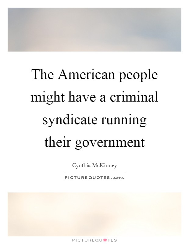 The American people might have a criminal syndicate running their government Picture Quote #1