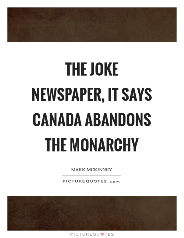 The joke newspaper, it says Canada abandons the monarchy Picture Quote #1