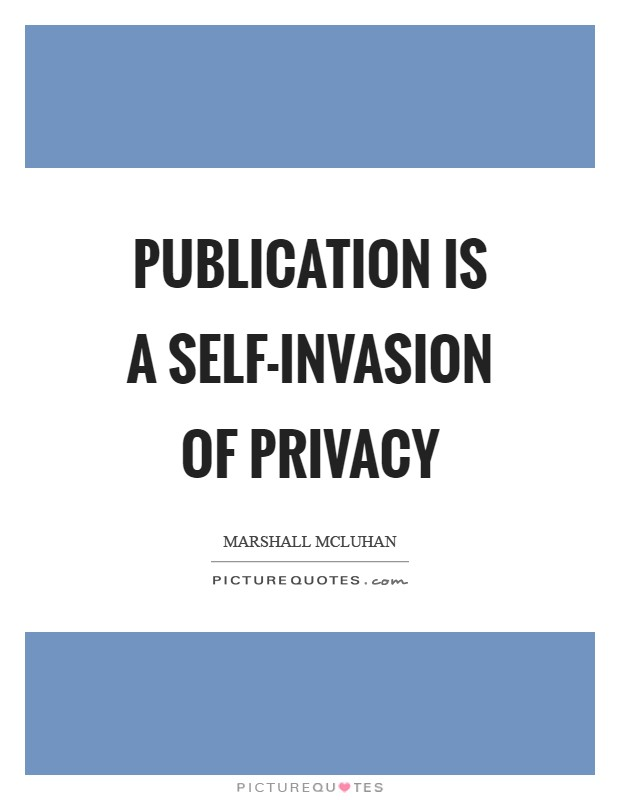 Publication is a self-invasion of privacy Picture Quote #1