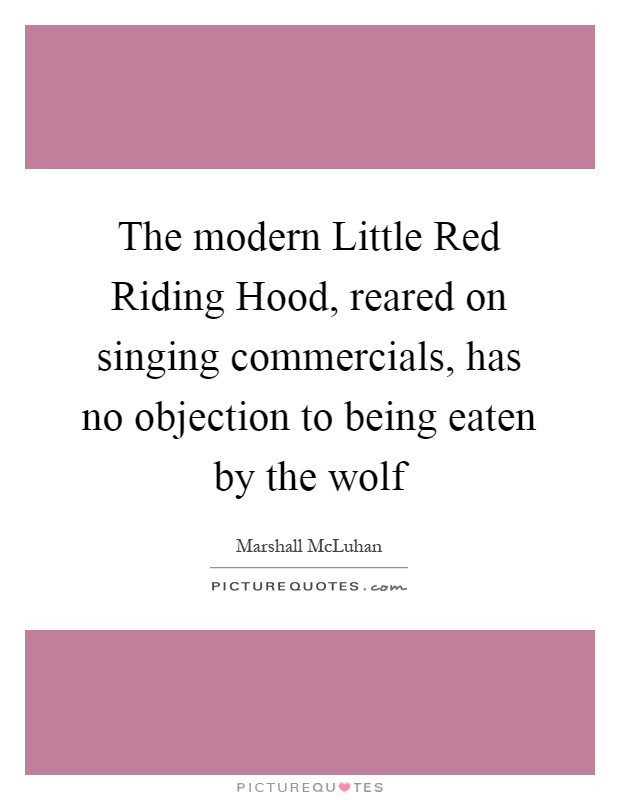 The Modern Little Red Riding Hood, Reared On Singing Commercials, Has No  Objection To Being Eaten By The Wolf  Has No Objection