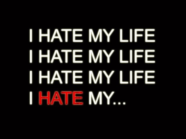 I Hate My Life Quote 1 Picture Quote #1