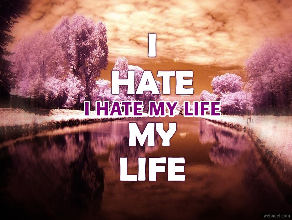I Hate My Life Quote 4 Picture Quote #1