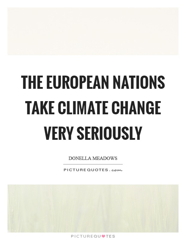 The European nations take climate change very seriously Picture Quote #1