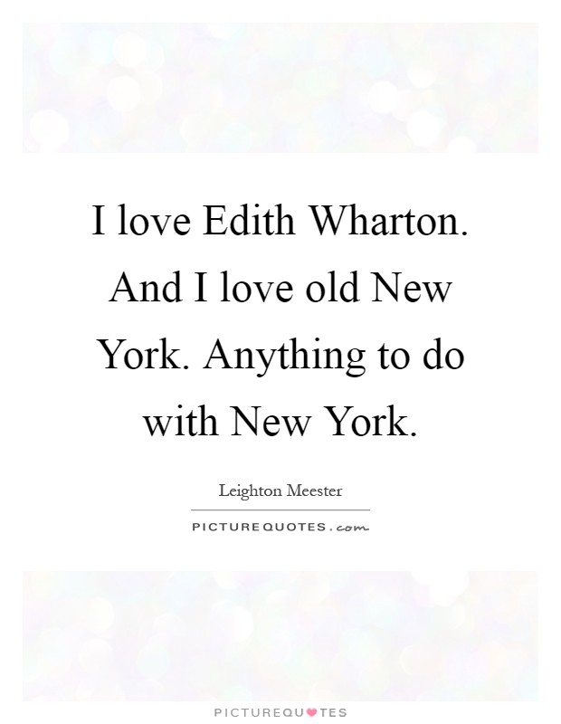 I love Edith Wharton. And I love old New York. Anything to do with New York Picture Quote #1
