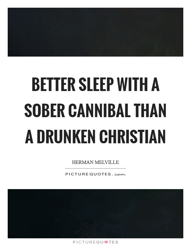 Better sleep with a sober cannibal than a drunken Christian Picture Quote #1