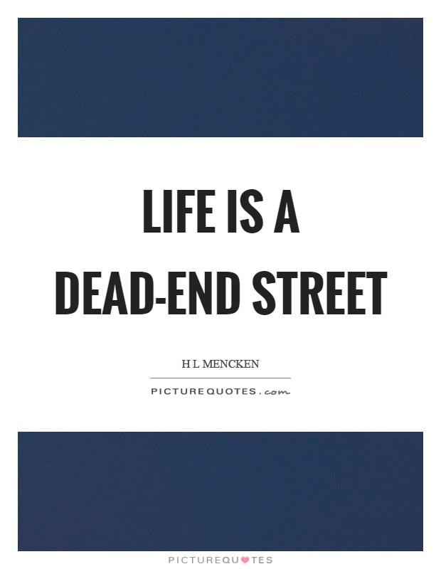 Life is a dead-end street Picture Quote #1
