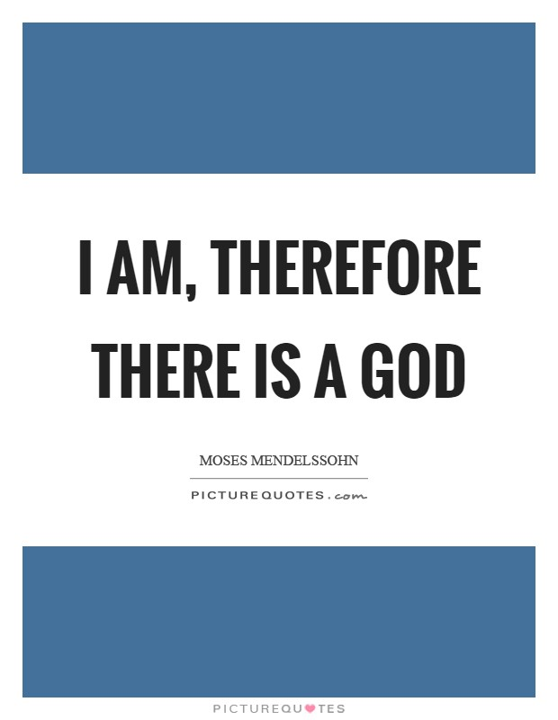 I am, therefore there is a God Picture Quote #1