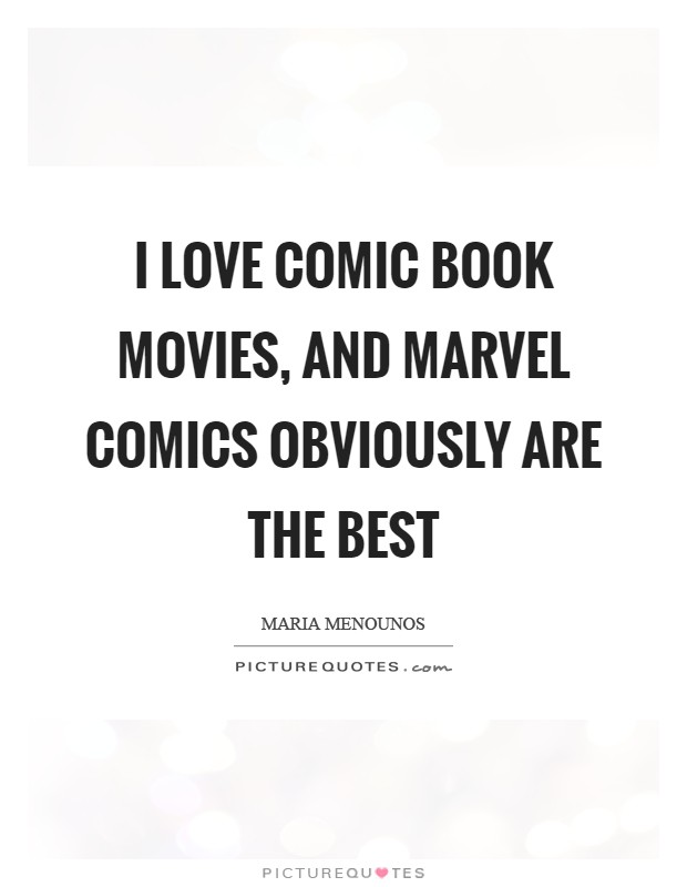 I love comic book movies, and Marvel Comics obviously are the best Picture Quote #1