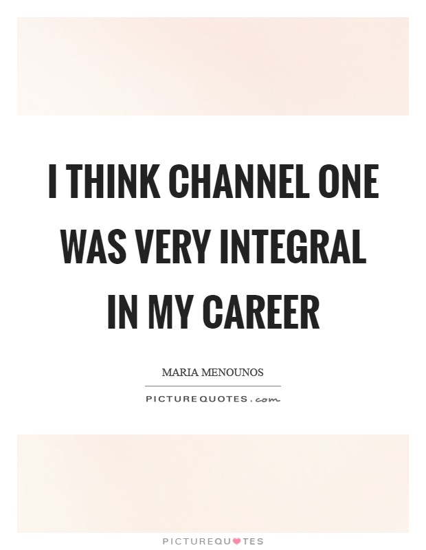 I think Channel One was very integral in my career Picture Quote #1