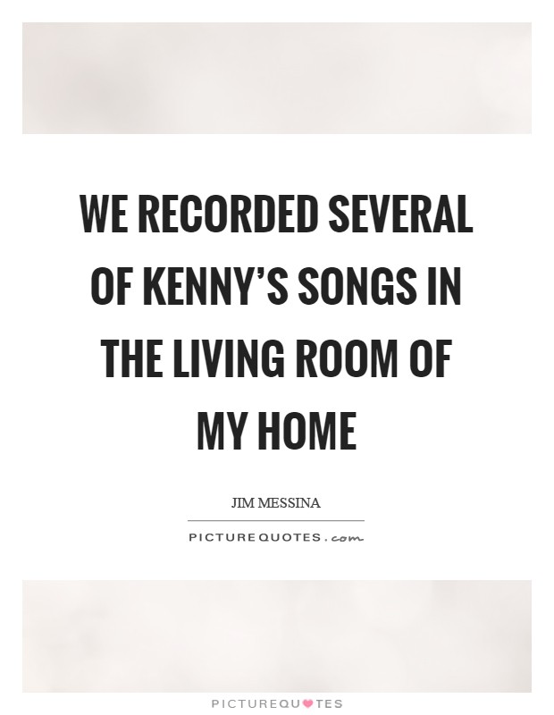 We recorded several of kenny s songs in the living room of for Living room quotes sayings