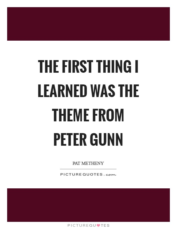 The first thing I learned was the theme from Peter Gunn Picture Quote #1