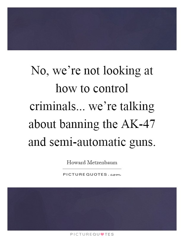 "semi automatic firearms should not be banned They do not belong in our communities,"" said cicilline ""i am proud to introduce  the assault weapons ban with the support of leaders in law."