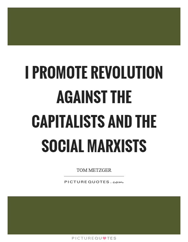 I promote revolution against the Capitalists and the Social Marxists Picture Quote #1