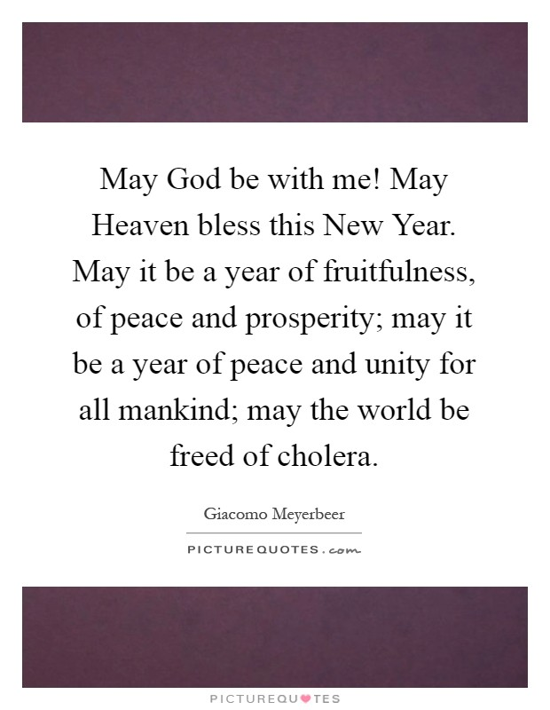 May God be with me! May Heaven bless this New Year. May it be a ...