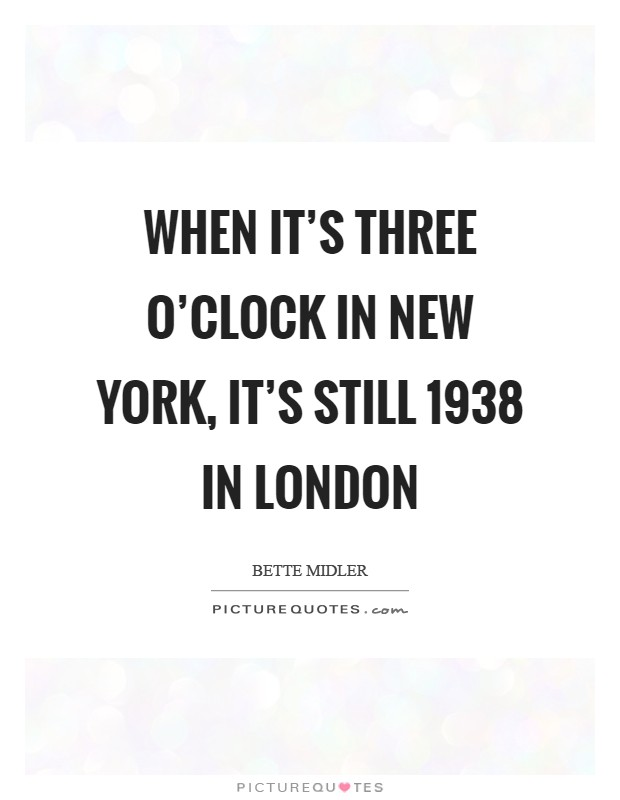 When it's three o'clock in New York, it's still 1938 in London Picture Quote #1