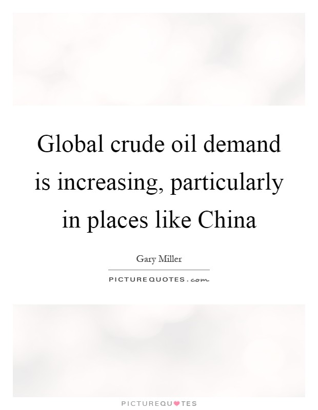 Crude Oil Quote Fair Global Crude Oil Demand Is Increasing Particularly In Places
