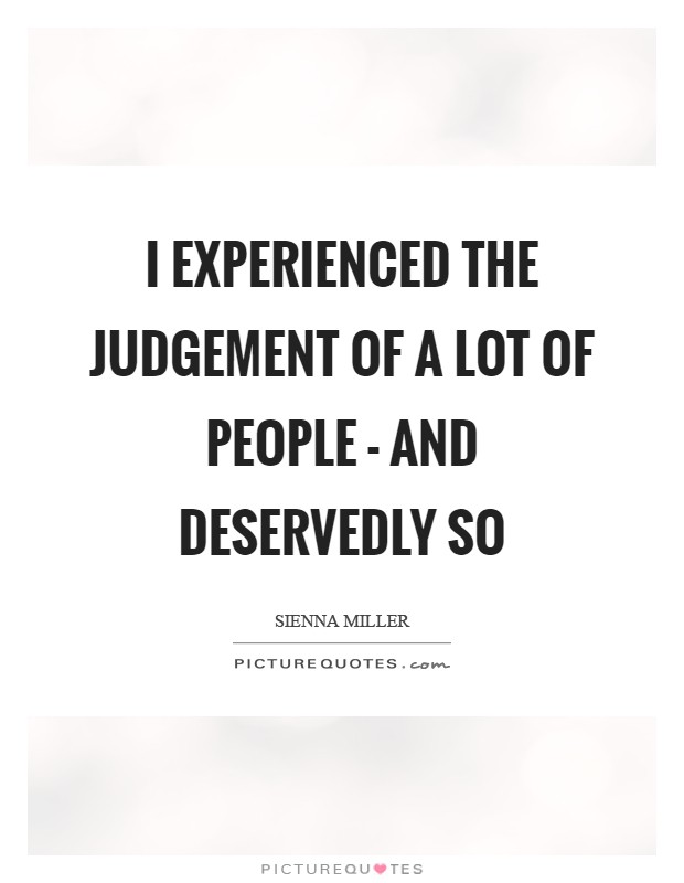 I experienced the judgement of a lot of people - and deservedly so Picture Quote #1