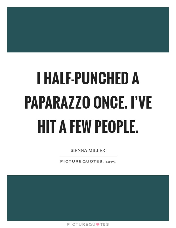 I half-punched a paparazzo once. I've hit a few people Picture Quote #1