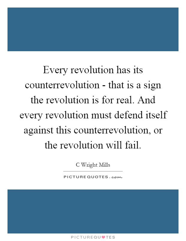 Every revolution has its counterrevolution - that is a sign the revolution is for real. And every revolution must defend itself against this counterrevolution, or the revolution will fail Picture Quote #1