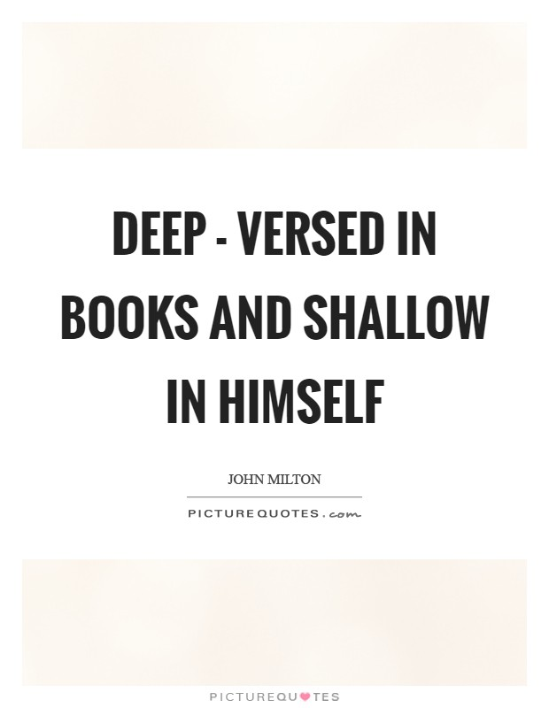 Deep - versed in books and shallow in himself Picture Quote #1