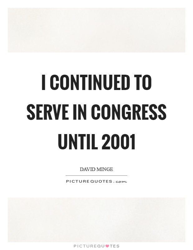 I continued to serve in Congress until 2001 Picture Quote #1