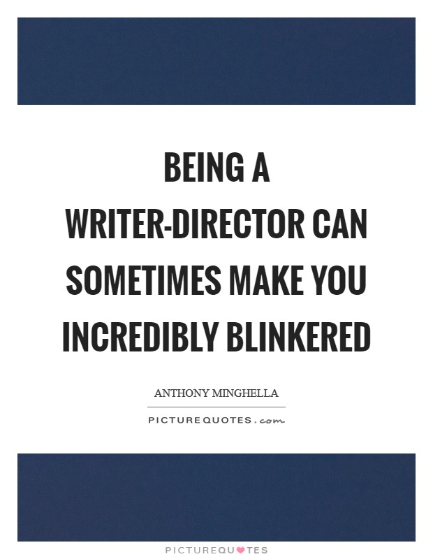 Being a writer-director can sometimes make you incredibly blinkered Picture Quote #1