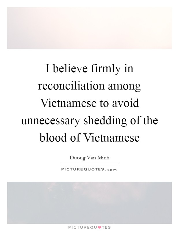 I Love You Quotes In Vietnamese : ... avoid unnecessary shedding of the blood of Vietnamese Picture Quote #1