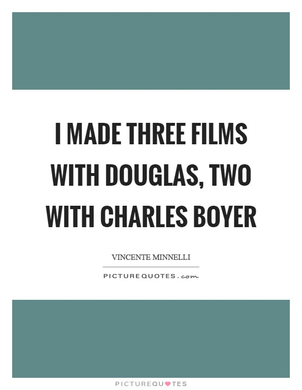 I made three films with Douglas, two with Charles Boyer Picture Quote #1
