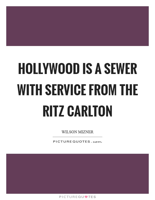 Hollywood is a sewer with service from the Ritz Carlton Picture Quote #1