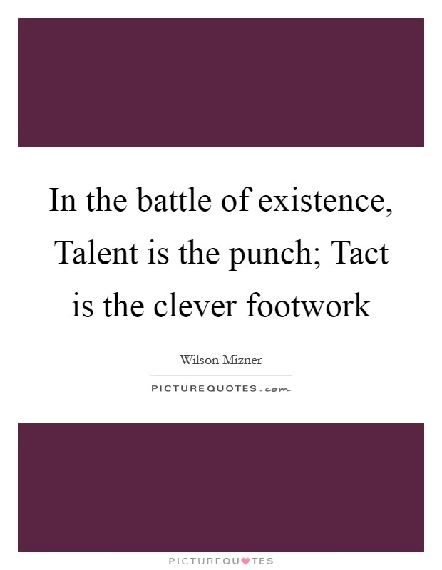 In the battle of existence, Talent is the punch; Tact is the clever footwork Picture Quote #1