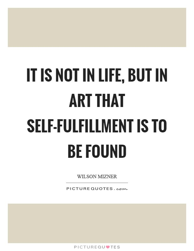 It is not in life, but in art that self-fulfillment is to be found Picture Quote #1