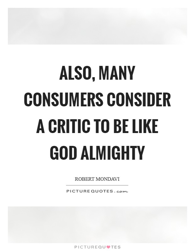 Also, many consumers consider a critic to be like God Almighty Picture Quote #1