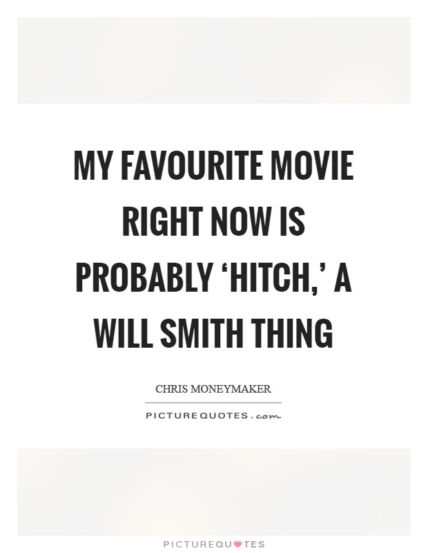 My Favourite Movie Right Now Is Probably 'Hitch' A Will Amazing Will Smith Hitch Quotes