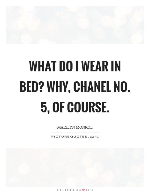 What do I wear in bed? Why, Chanel No. 5, of course Picture Quote #1