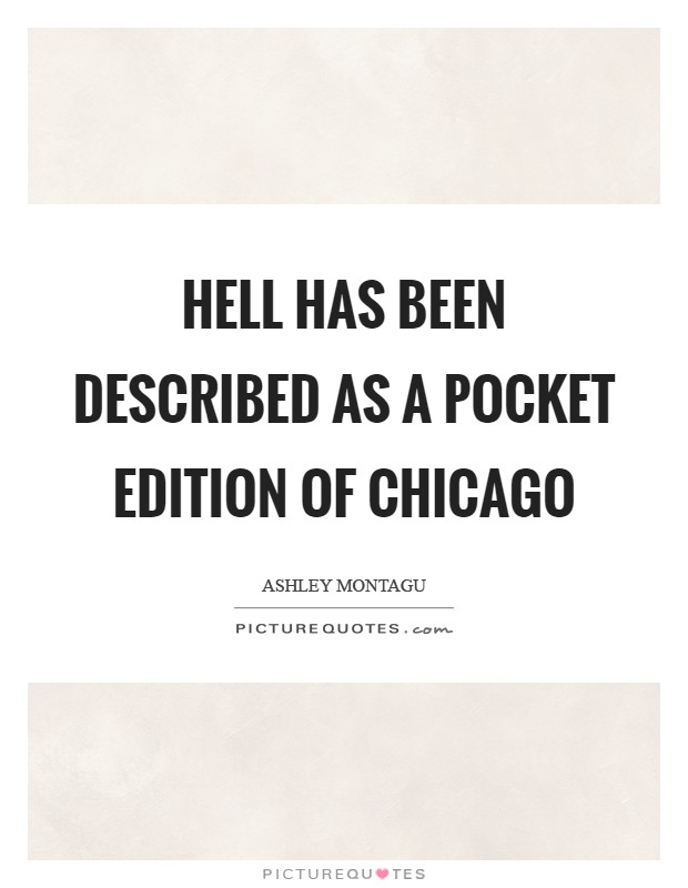 Hell has been described as a pocket edition of Chicago Picture Quote #1