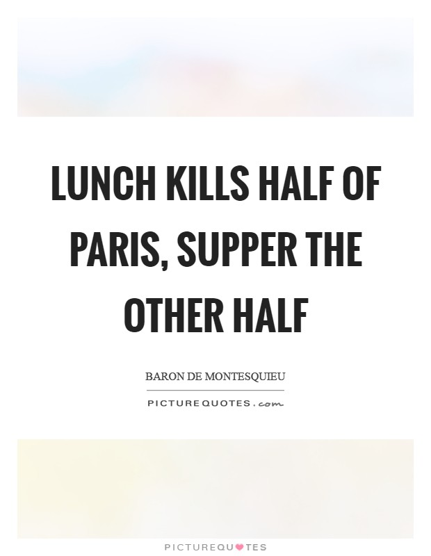 Lunch kills half of Paris, supper the other half Picture Quote #1