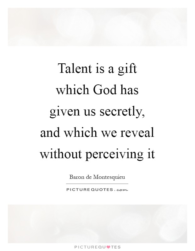 Talent is a gift which God has given us secretly, and which we reveal without perceiving it Picture Quote #1