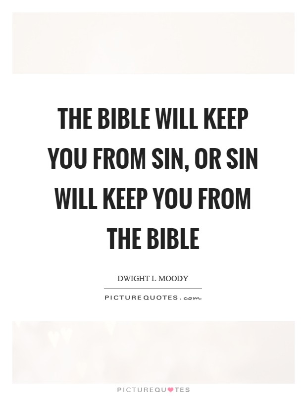 The Bible will keep you from sin, or sin will keep you from the Bible Picture Quote #1
