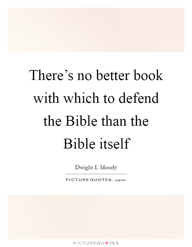 There's no better book with which to defend the Bible than the Bible itself Picture Quote #1