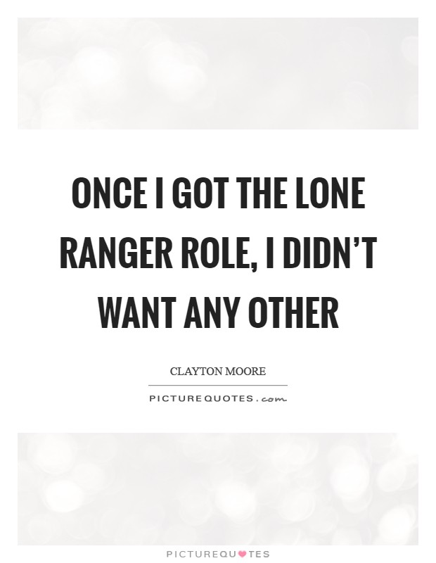 Once I got the Lone Ranger role, I didn't want any other Picture Quote #1