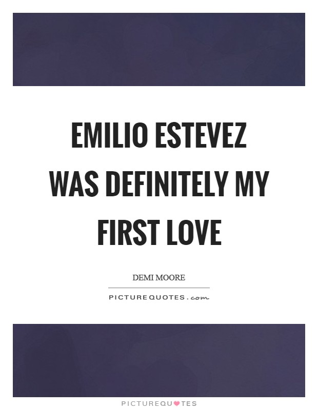 Emilio Estevez was definitely my first love Picture Quote #1