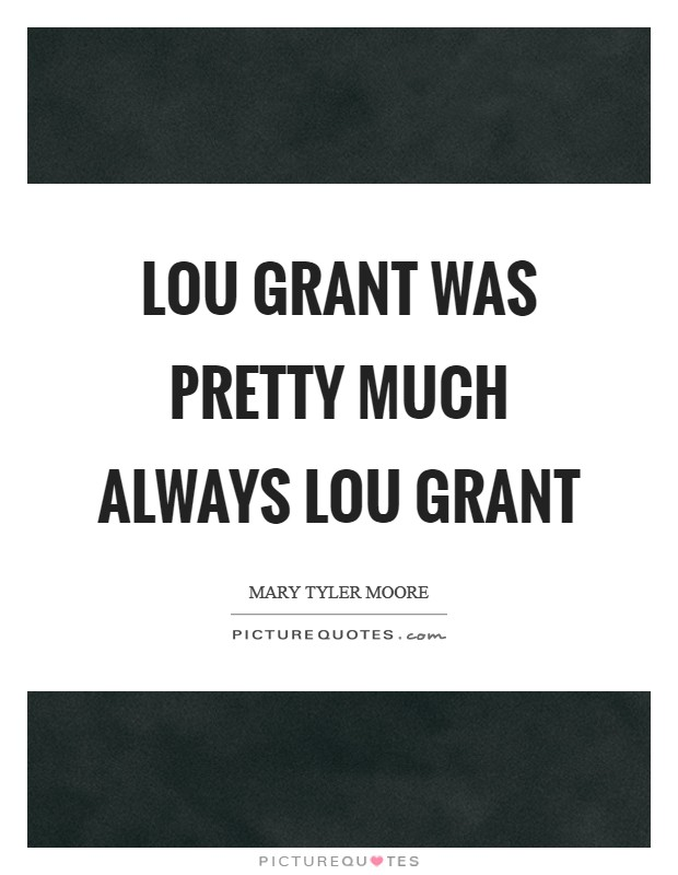 Lou Grant was pretty much always Lou Grant Picture Quote #1