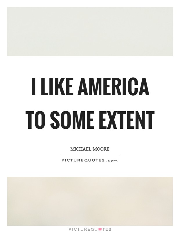 I like America to some extent Picture Quote #1