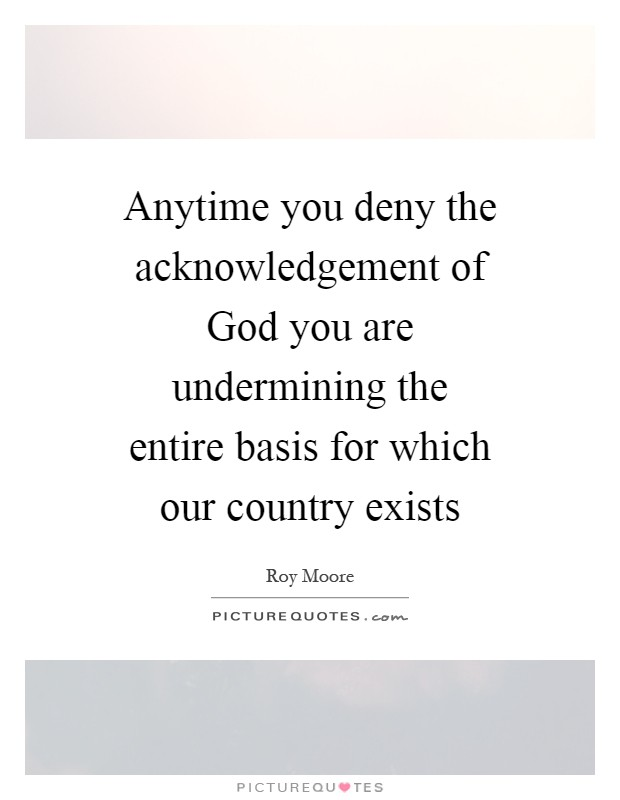 Anytime you deny the acknowledgement of god you are undermining anytime you deny the acknowledgement of god you are undermining the entire basis for which our country exists altavistaventures Images