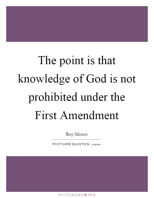 The point is that knowledge of God is not prohibited under the First Amendment Picture Quote #1