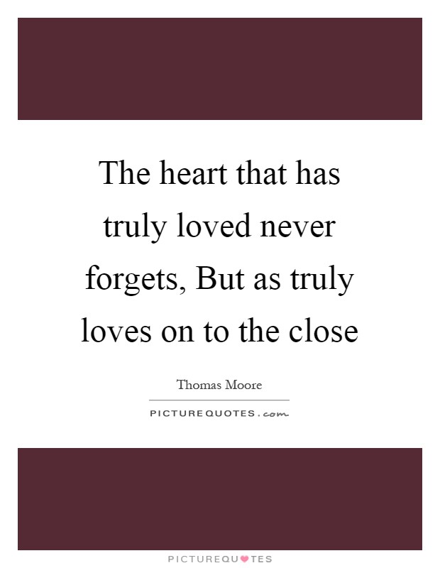 The heart that has truly loved never forgets, But as truly loves on to the close Picture Quote #1