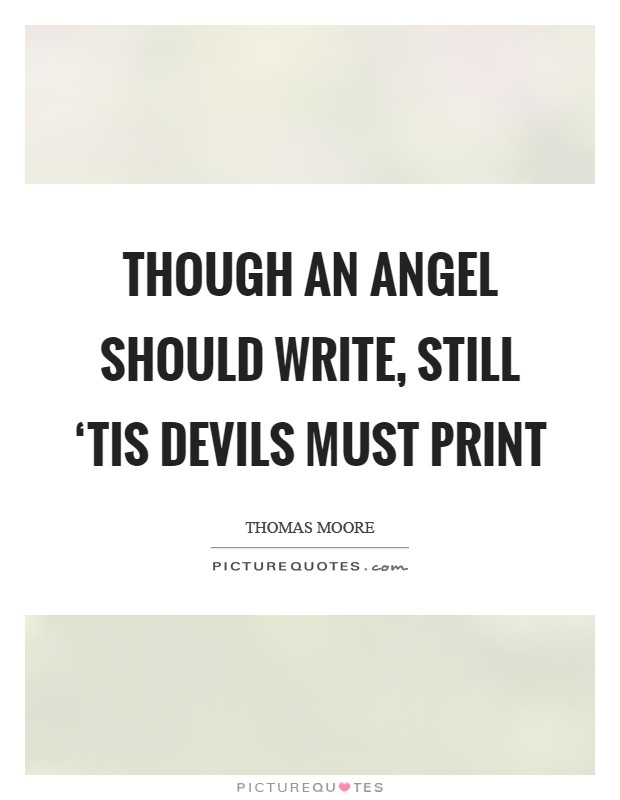 Though an angel should write, still 'tis devils must print Picture Quote #1