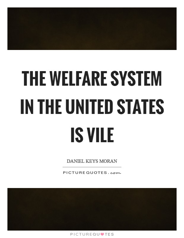 The welfare system in the United States is vile Picture Quote #1