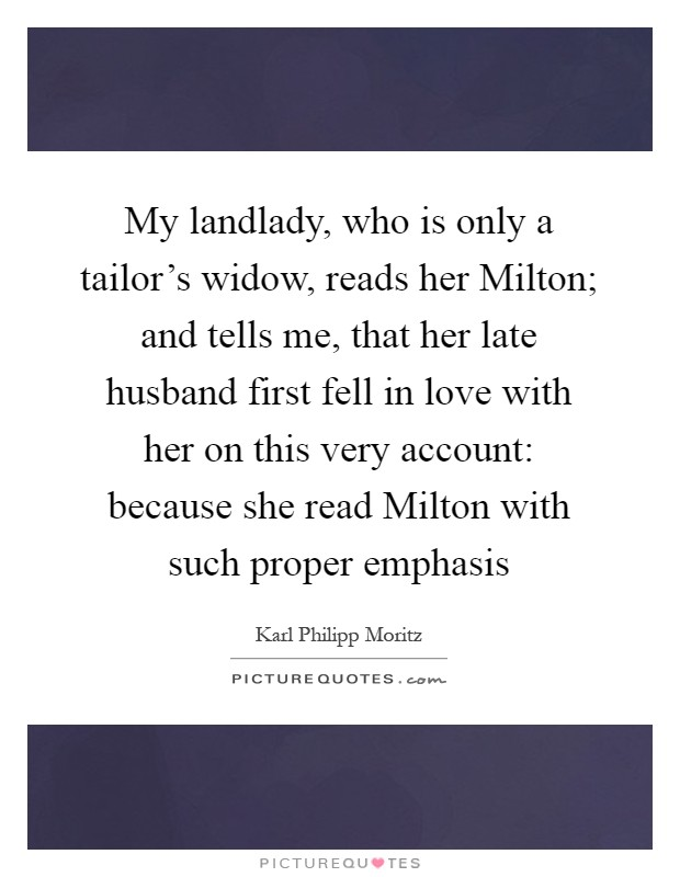 My Landlady Who Is Only Aors Widow Reads Her Milton And Tells Me That Her Late Husband First Fell In Love With Her On This Very Account Because