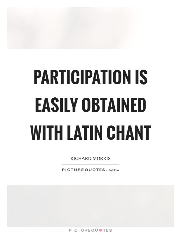 Participation is easily obtained with Latin chant Picture Quote #1